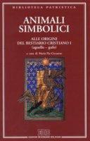 Animali simbolici. Alle origini del Bestiario cristiano I (agnello-gufo) [vol_1]