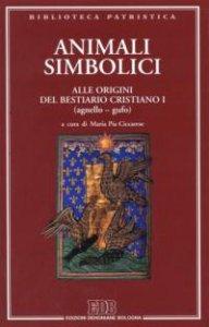 Copertina di 'Animali simbolici. Alle origini del Bestiario cristiano I (agnello-gufo) [vol_1]'