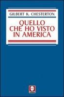 Quello che ho visto in America - Chesterton Gilbert K.
