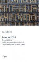 Europa 2024. Geopolitica delle autonomie regionali per il federalismo europeo - Poli Corrado