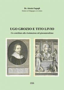 Copertina di 'Ugo Grozio e Tito Livio. Un contributo alla rivalutazione del giusnaturalismo'