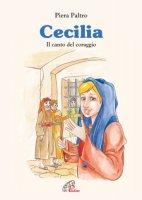 Cecilia. Il canto del coraggio - Paltro Piera