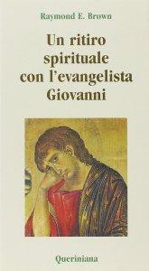 Copertina di 'Un ritiro spirituale con l'evangelista Giovanni. «Perché abbiate la vita»'