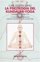 La psicologia del Kundalini-Yoga. Seminario tenuto nel 1932 - Jung Carl G.