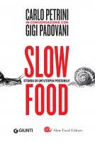 Slow food. Storia di un'utopia possibile - Gigi Padovani, Carlo Petrini