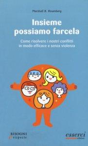 Copertina di 'Insieme possiamo farcela. Come risolvere i nostri conflitti in modo efficace e senza violenza'