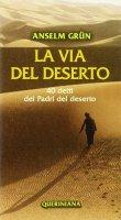 La via del deserto. 40 detti dei Padri del deserto - Grün Anselm