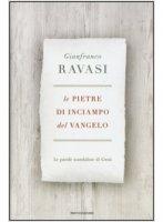 Le pietre di inciampo del Vangelo - Ravasi Gianfranco