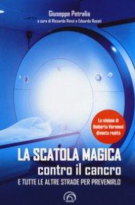 Copertina di 'La scatola magica contro il cancro e tutte le altre strade per prevenirlo'