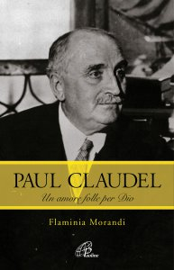 Copertina di 'Paul Claudel. Un amore folle per Dio'