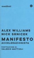 Manifesto accelerazionista - Williams Alex, Srnicek Nick