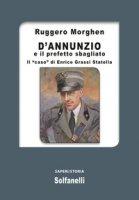 D'Annunzio e il prefetto sbagliato. Il «caso» di Enrico Grassi Statella - Morghen Ruggero