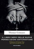 Il libro nero delle nuove persecuzioni anti-cristiane - Thomas Grimaux