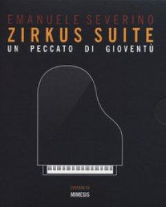 Copertina di 'Zirkus suite. Un peccato di gioventù. Con CD-Audio'