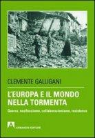 L'Europa e il mondo nella tormenta - Galligani Clemente