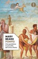 Pompei. Vita quotidiana in una città dell'antica Roma - Beard Mary