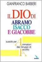 Il Dio di Abramo Isacco e Giacobbe. Sussidio per animatori dei Gruppi di Ascolto - Barbieri Gianfranco