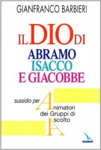 Copertina di 'Il Dio di Abramo Isacco e Giacobbe. Sussidio per animatori dei Gruppi di Ascolto'