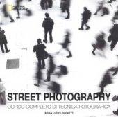 Street photography. Corso completo di tecnica fotografica. Ediz. illustrata - Duckett Brian Lloyd