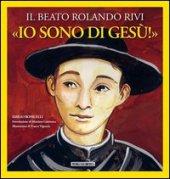 «Io sono di Gesù». Il beato Rolando Rivi - Emilio Bonicelli