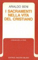 I sacramenti nella vita del cristiano - Arialdo Beni