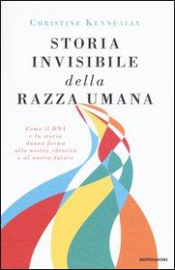 Copertina di 'Storia invisibile della razza umana. Come il DNA e la storia danno forma alla nostra identità e al nostro futuro'