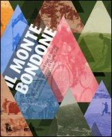 Il Monte Bondone. Storie e memorie dell'Alpe di Trento a 60 anni dall'impresa di Charly Gaul - De Bertolini Alessandro, Caracristi Luca