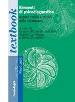Elementi di psicodiagnostica. Aspetti teorici e tecnici della valutazione