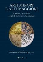 Arti minori e arti maggiori . Relazioni e interazioni tra Tarda Antichità e Alto Medioevo .