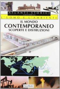Copertina di 'Il mondo contemporaneo. Scoperte e distruzioni'