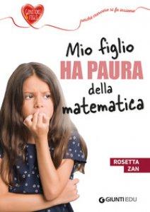 Copertina di 'Mio figlio ha paura della matematica'