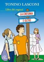 La cresima e oltre. Libro dei ragazzi - Lasconi Tonino
