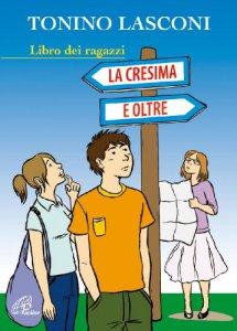 Copertina di 'La cresima e oltre. Libro dei ragazzi'