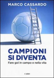 Copertina di 'Campioni si diventa. Fare gol in campo e nella vita'