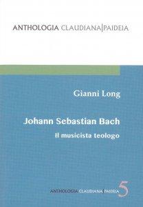 Copertina di 'Johann Sebastian Bach. Il musicista teologo'