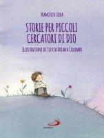 Storie per piccoli cercatori di Dio - Francesco Liera , Silvia Oriana Colombo