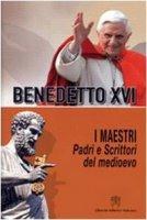 I Maestri. Padri e Scrittori del Medioevo - Benedetto XVI
