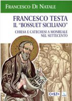Francesco Testa il «Bossuet siciliano». Chiesa e catechesi a Monreale nel Settecento - Di Natale Francesco