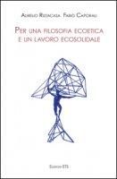Per una filosofia ecoetica e un lavoro ecosolidale - Rizzacasa Aurelio, Caporali F.