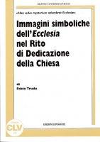 Immagini simboliche dell'Ecclesia nel rito di dedicazione della Chiesa. «Haec aedes mysterium adumbrat Ecclesiae» - Trudu Fabio