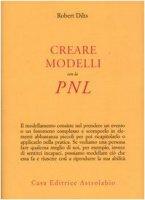 Creare modelli con la PNL - Dilts Robert B.