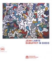 Jean Dubuffet. L'arte in gioco. Materia e spirito (1943-1985). Ediz. a colori