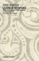 Lezioni di metafisica. Spazio, tempo, materia e teorie dell'anima - Bergson Henri