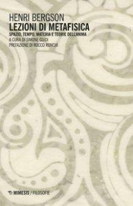 Copertina di 'Lezioni di metafisica. Spazio, tempo, materia e teorie dell'anima'