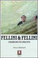 Fellini & Fellini. L'inquilino di Cinecittà - Moscati Italo