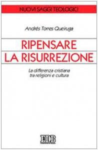 Copertina di 'Ripensare la risurrezione. La differenza cristiana tra religioni e cultura'