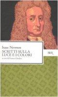 Scritti sulla luce e i colori - Newton Isaac