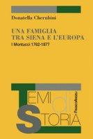 Una famiglia tra Siena e l'Europa. I Montucci 1762-1877 - Cherubini Donatella
