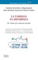 Famiglia fa differenza (La). Per il futuro, per la città, per la politica. Documento conclusivo della 47ª Settimana Sociale - Comitato Scientifico e Organizzatore delle Settimane Sociali dei Cattolici Italiani