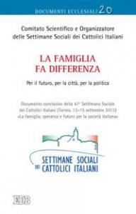 Copertina di 'Famiglia fa differenza (La). Per il futuro, per la città, per la politica. Documento conclusivo della 47ª Settimana Sociale'
